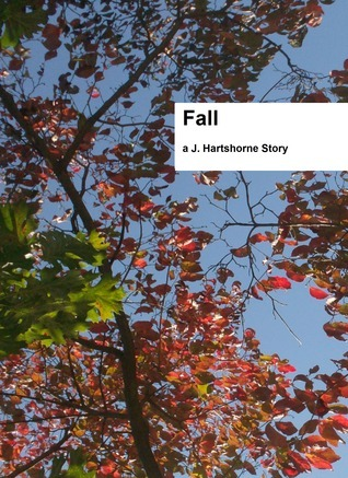 Fall (J Hartshorne Stories, #4)  by  J. Hartshorne