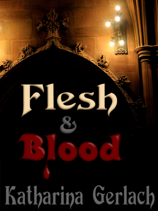 Flesh & Blood  by  Katharina Gerlach