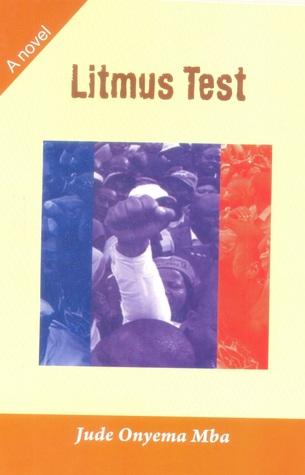 Litmus Test  by  Jude Onyema Mba
