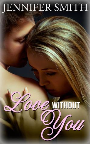 Love Without You  by  Jennifer          Smith