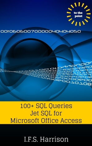 100+ SQL Queries Jet SQL for Microsoft Office Access  by  I.F.S. Harrison