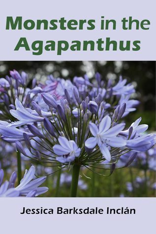 Monsters in the Agapanthus  by  Jessica Barksdale Inclan