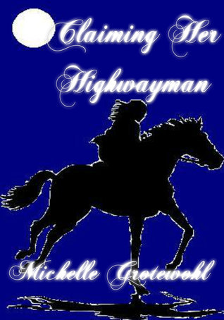 Claiming Her Highwayman Michelle Grotewohl