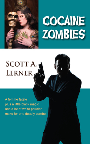 Cocaine Zombies (Samuel Roberts, #1)  by  Scott A. Lerner