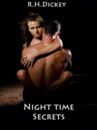 Night Time Secrets  by  R.H. Dickey