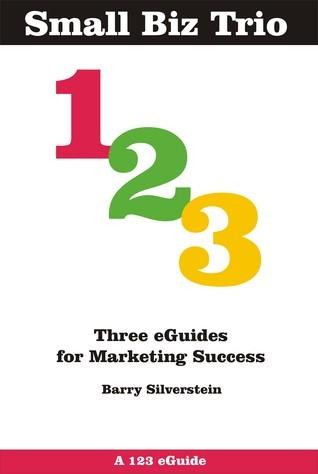 Small Biz Trio: Three eGuides for Marketing Success Barry Silverstein