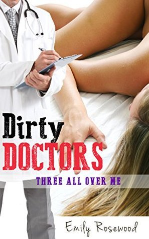 Dirty Doctors: Three All Over Me  by  Emily Rosewood