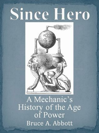 Since Hero: A Mechanics History of the Age of Power  by  Bruce Abbott