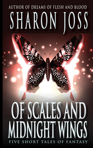 Of Scales and Midnight Wings  by  Sharon Joss