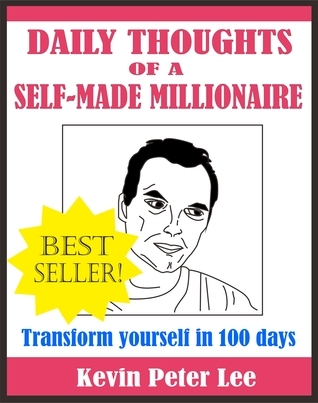 Daily Thoughts Of A Self-Made Millionaire Kevin Peter Lee