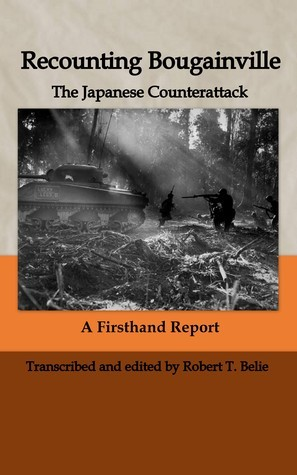 Recounting Bougainville: The Japanese Counterattack Robert T. Belie