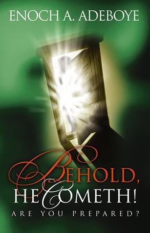 Behold, He Cometh!  by  Enoch Adejare Adeboye