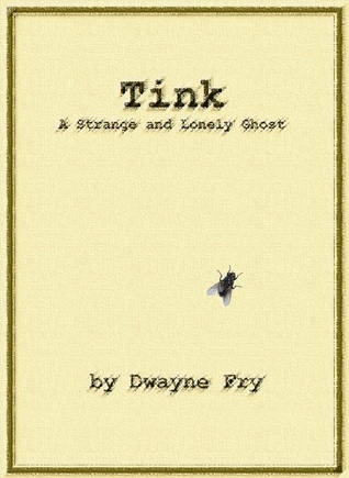 Tink: A Strange and Lonely Ghost Dwayne Fry