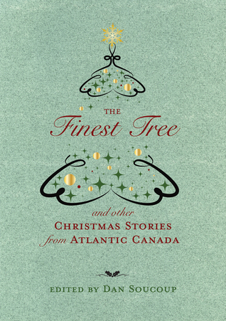 The Finest Tree and Other Christmas Stories from Atlantic Canada Dan Soucoup