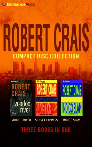 Robert Crais CD Collection 3: Voodoo River, Sunset Express, Indigo Slam  by  Robert Crais