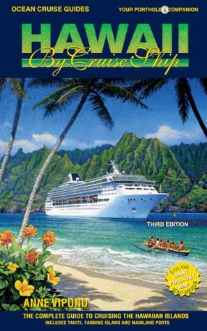 HAWAII BY CRUISE SHIP - 3rd Edition: The Complete Guide to Cruising the Hawaiian Islands. Includes Tahiti, Fanning Island and Mainland Ports. Anne Vipond