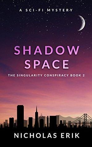 Shadow Space: A Novel (The Singularity Conspiracy Book 2)  by  Nicholas Erik
