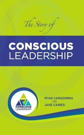 The Story of Conscious Leadership: Pocket Guide  by  Ryan Caradonna Jake Caines