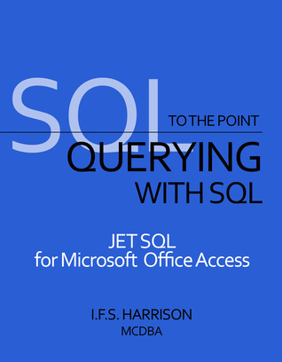 Querying with SQL JET SQL for Microsoft Office Access  by  IFS Harrison