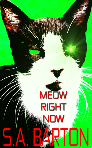 Meow Right Now  by  S. A. Barton