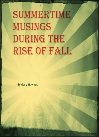 Summertime Musings During the Rise of Fall Gary Hawkes