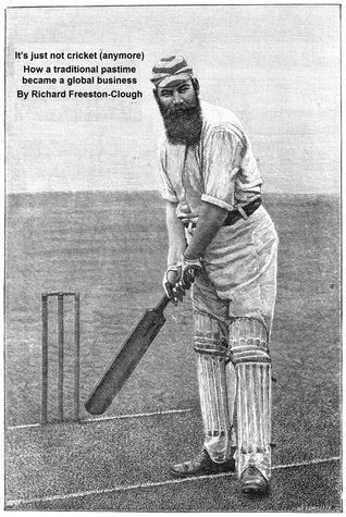It's Just Not Cricket (Anymore): How A Traditional Pastime Became A Global Business Richard Freeston-Clough