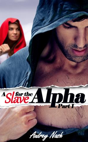 A Slave for the Alpha: Part I Audrey Nash