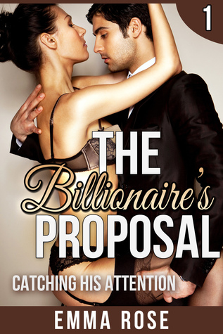 Catching His Attention: The Billionaires Proposal 1  by  Emma  Rose