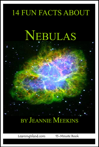 14 Fun Facts About Nebulas: A 15-Minute Book  by  Jeannie Meekins