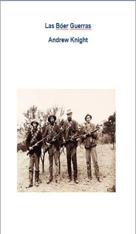 Las Bóer Guerras: Una Breve Historia  by  Andrew Knight