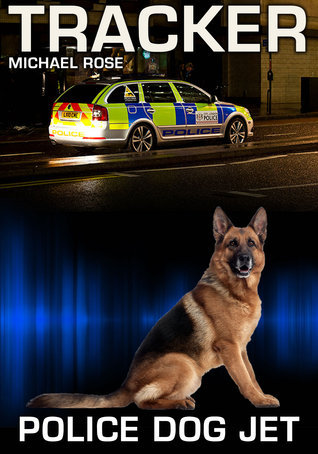 Police Dog Jet: The Story of a Heroic Dog Michael Rose
