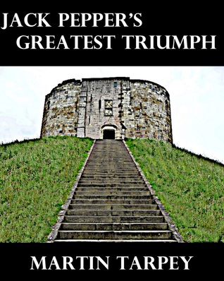 Jack Peppers Greatest Triumph  by  Martin Tarpey