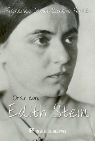 Orar con Edith Stein Francisco Javier Sancho Fermín