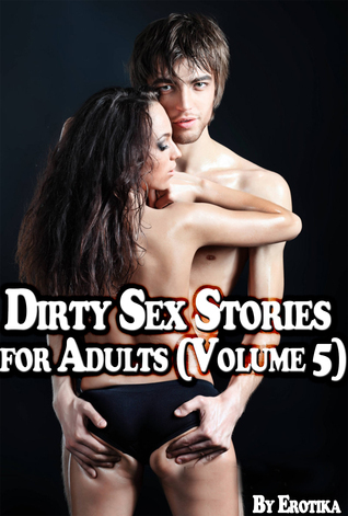 Dirty Sex Stories for Adults (Volume 5)  by  Erotika