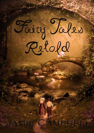Fairy Tales Retold (Fairy Tales Retold, #1-6) Jamie Campbell