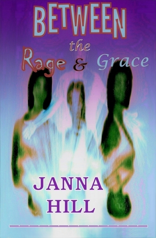 Between the Rage and Grace Janna Hill