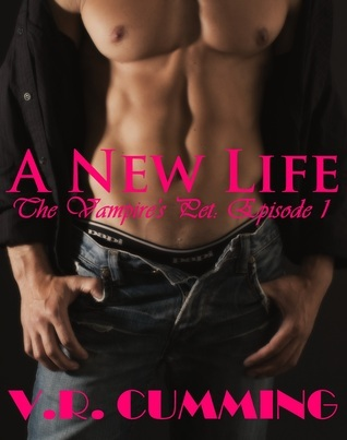 A New Life (The Vampires Pet, #1)  by  V.R. Cumming