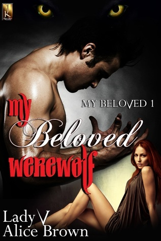 My Beloved Werewolf (My Beloved, #1)  by  Lady V.