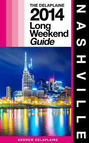 Nashville: The Delaplaine 2014 Long Weekend Guide  by  Andrew Delaplaine