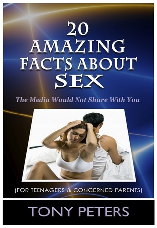 20 Amazing Facts About Sex: The Media Would Not Share With You  by  Tony Peters