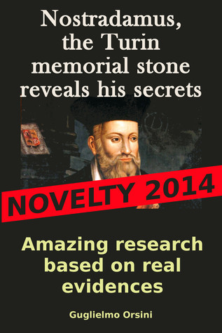 Nostradamus, The Turin Memorial Stone Reveals His Secrets (Research-book Based On Real Evidences)  by  Guglielmo Orsini