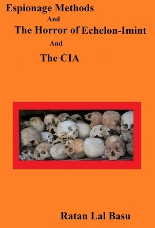 Espionage Methods And The Horror of Echelon-Imint And The CIA  by  Ratan Lal Basu