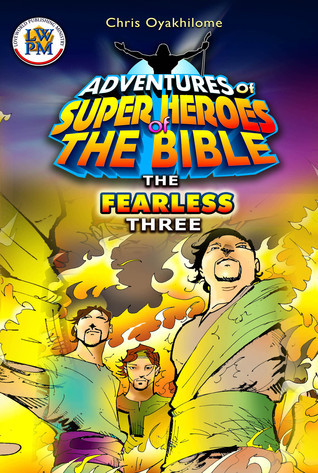 The Fearless Three  by  Chris Oyakhilome