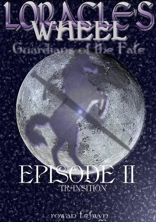 Loracles Wheel: Guardians of the Fate Episode II Rowan Lefwyn