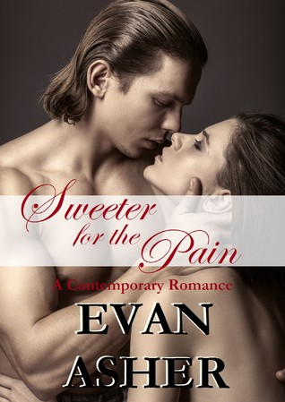 Sweeter for the Pain  by  Evan Asher