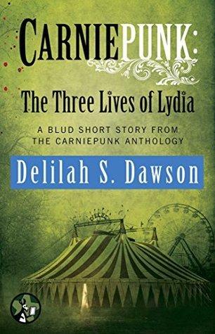 Carniepunk: The Three Lives of Lydia: A BLUD Short Story Delilah S. Dawson
