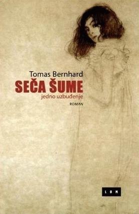 Seča šume - Jedno uzbuđenje  by  Thomas Bernhard