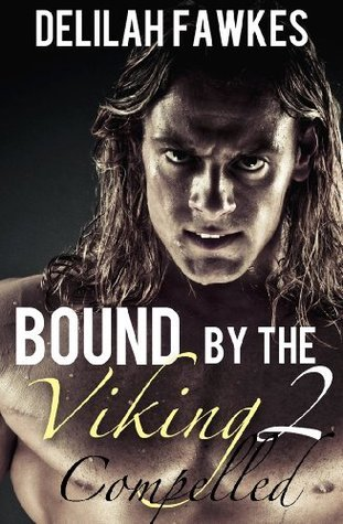 Bound  by  the Viking, Part 2: Compelled by Delilah Fawkes