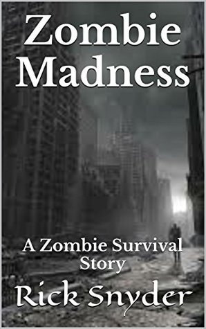 Zombie Madness: A Zombie Survival Story  by  Rick Snyder