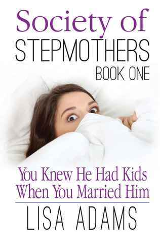 You Knew He Had Kids When You Married Him  by  Lisa Adams